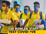 Video : IPL 2020: Chennai Super Kings Bowler, Staff Members Test Positive For COVID-19
