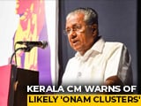 "Video : Kerala Chief Minister Warns Of Likely ""Onam Clusters"", Hike In Covid Cases"