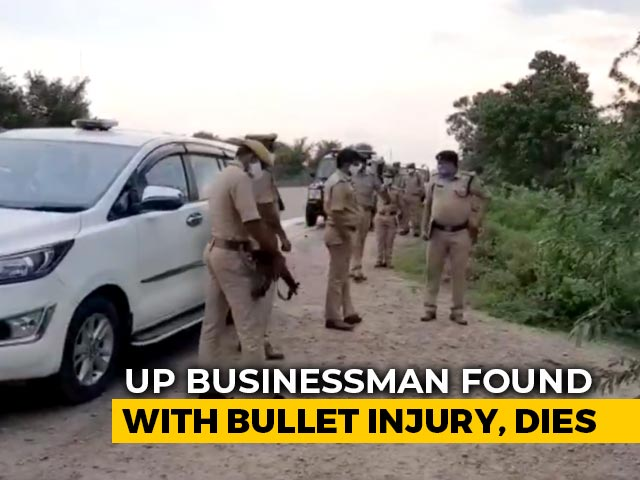 Video : UP Businessman Who Accused IPS Officer Of Extortion Dies Of Bullet Injury