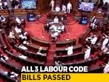 Video : 3 Labour Code Bills Passed In Rajya Sabha Amid Opposition Boycott