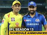 Video : IPL 2020 Full Schedule Announced, MI Take On CSK In September 19 Opener