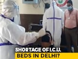 Video : Delhi Struggling With Shortage of ICU Beds?