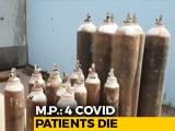 Video : 4 Covid Patients Die In Madhya Pradesh After Oxygen Cylinder Shortage