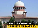 Video : Defending Hate TV, Censoring Digital Media? Centre's Stand In Top Court