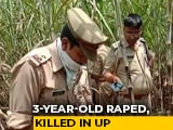 Video : 3-Year-Old Raped, Killed In UP, Third Incident In District In 20 Days