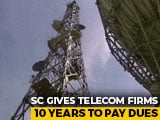 Video : Top Court Gives Telecom Firms 10 Years To Pay Dues, Contempt If Default