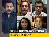 Video : Delhi Riots: Probe or Vendetta?