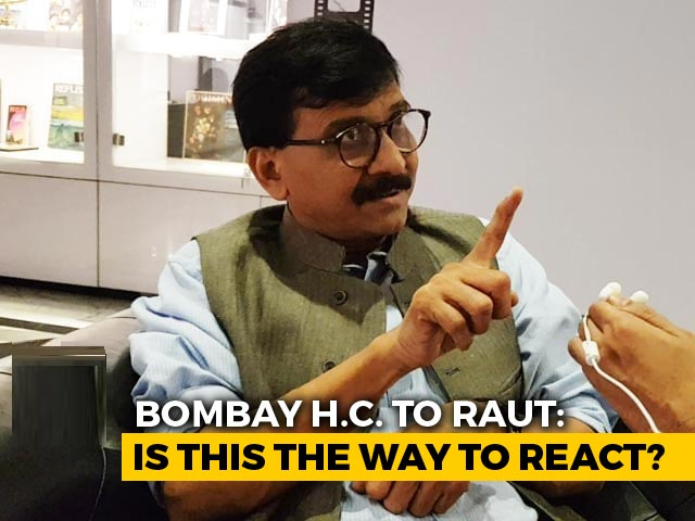 "Video : ""Can't Use Such Language"": Bombay High Court Pulls Up Sanjay Raut In Kangana Ranaut Row"