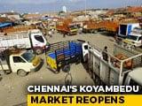 Video : Chennai's Koyambedu Market Reopens After 5 Months