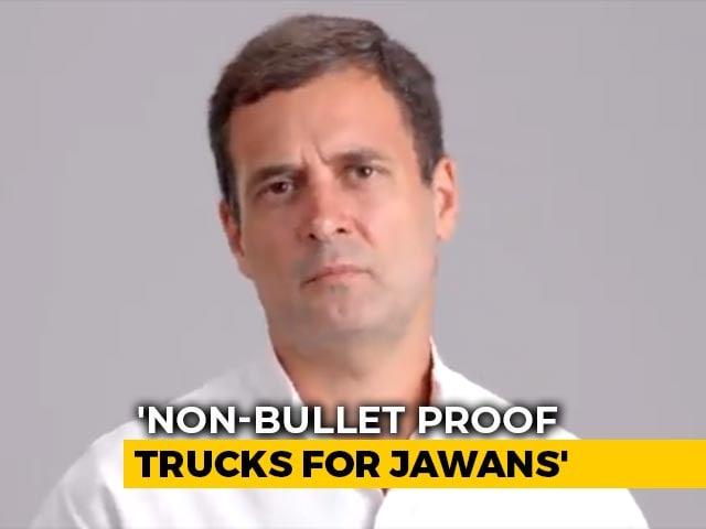 "Video : ""Non-Bullet Proof Trucks For Jawans"": Rahul Gandhi Targets PM Modi"
