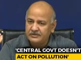 Video : North India Paying For Centre's Inaction On Air Pollution: Manish Sisodia