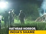 Video : Hathras Horror: No Dignity Alive, No Dignity In Death