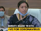 Video : Union Minister Smriti Irani Tests Positive For Coronavirus
