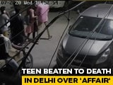 Video : Delhi Student, 18, Beaten To Death Allegedly Over Relationship With Girl