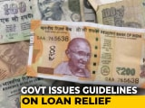 Video : Government Issues Guidelines On Loan Relief, To Implement Scheme By November 5