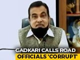 "Video : On Video, Nitin Gadkari's Outburst At ""Corrupt, Inept, Lazy"" Officials"