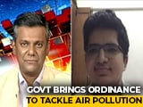Video : Government Brings Ordinance To Tackle Air Pollution