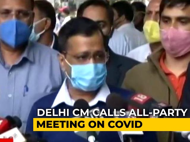 Video : Arvind Kejriwal Calls All Party Meet To Discuss Covid Containment In Delhi