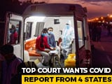 "Video : ""Situation May Worsen"": Supreme Court Wants Covid Report From 4 States"
