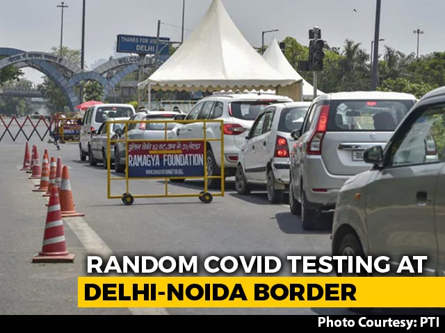 Video: Random COVID-19 Testing To Be Done At Delhi-Noida Border: Officials