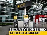 Video : Delhi Airport Receives Threats To 2 Air India Flights To London Tomorrow