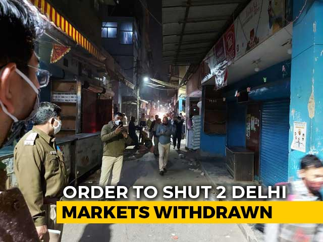 Video: Order To Shut 2 Delhi Markets Over Covid Rules Withdrawn Hours Later