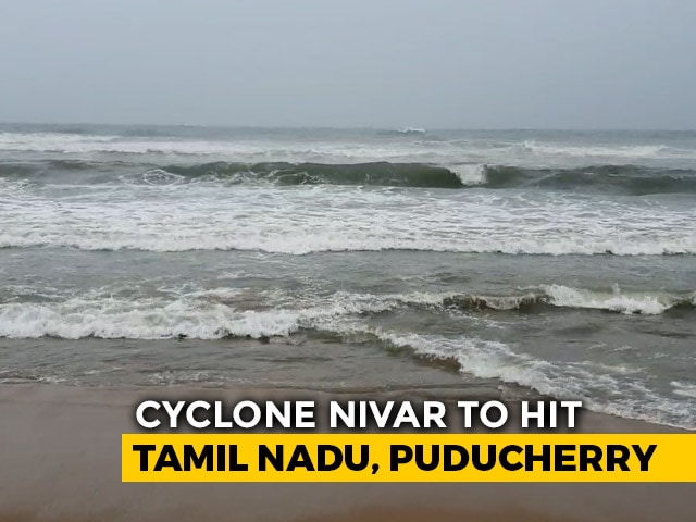Video : Cyclone Nivar To Slam Tamil Nadu, Puducherry Tomorrow
