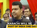 "Video : ""Karachi Will Be Part Of India One Day"": Devendra Fadnavis Amid Shop Row"