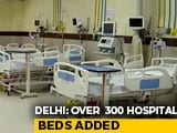 Video : Delhi's Covid Response Gets A Boost, Over 300 Hospital Beds Added