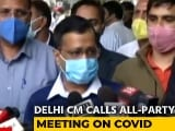 Video : Arvind Kejriwal Calls All-Party Meet To Discuss Covid Containment In Delhi