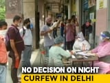 "Video : Curfew Under ""Consideration"", No Decision Yet: Delhi Tells Court On Covid"
