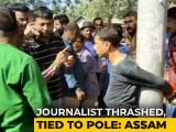 "Video : ""They Wanted To Kill Me"": Assam Journalist Tied To Pole, Beaten In Public"