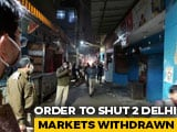 Video : Order To Shut 2 Delhi Markets Over Covid Rules Withdrawn Hours Later