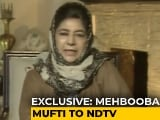"Video : ""Won't Fight Elections Till Article 370 Restored"": Mehbooba Mufti To NDTV"