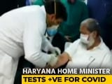 Video : Vaccine Maker Clarifies As Haryana Minister, A Volunteer, Tests Covid+