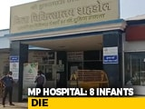 Video : 8 Infants Die In 3 Days In Madhya Pradesh Hospital, Probe Ordered