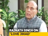 "Video : ""I Don't Approve Of Conversion For Marriage"": Rajnath Singh"