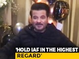 Video: I Have The Highest Regard For The Indian Air Force: Anil Kapoor