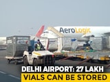 "Video : Delhi Airport Preps For Covid Vaccine Storage, ""Distribution By January"""