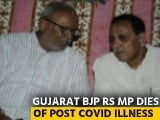 Video : Abhay Bharadwaj, BJP's Rajya Sabha MP From Gujarat, Dies Of COVID-19 Complications