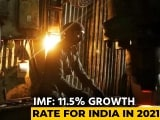 Video : International Monetary Fund Projects 11.5% Growth Rate For India In 2021