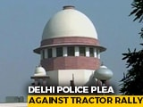 Video : Supreme Court To Hear Centre's Plea Against Farmers' Republic Day Tractor Rally Today