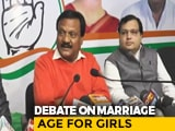 "Video : ""Girls Can Reproduce At 15, Why Raise Age For Marriage"": Congress Leader"