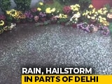 Video : Watch: Rain, Hailstorm In Delhi And Nearby Areas