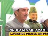 "Video : ""Proud Of Leaders Like Our PM, Doesn't Hide True Self"": Ghulam Nabi Azad"