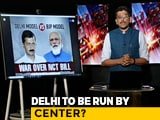 Video : Delhi Model Vs BJP Model: War Over NCT Bill