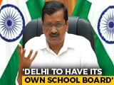 Video : Delhi To Have Its Own School Education Board, Says Arvind Kejriwal