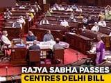 Video : Centre's Delhi Bill Passed In Rajya Sabha Amid Uproar, Opposition Walkout