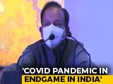 Video : India In Endgame Of Pandemic: Health Minister