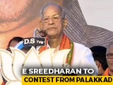 Video : 'Metro Man' E Sreedharan To Fight On Seat Where BJP Came 2nd In 2016